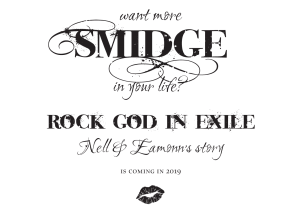 Want more Smidge in your life? Rock God in Exile, Nell and Eamonn's story, is coming in 2019